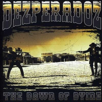 Dezperadoz - Dawn Of Dying
