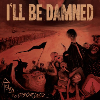 I'll Be Damned - Road To Disorder